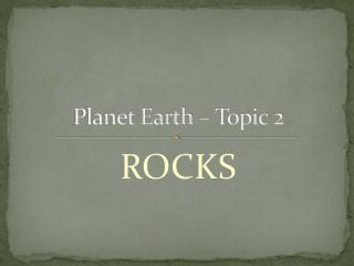 Planet Earth – Topic 2