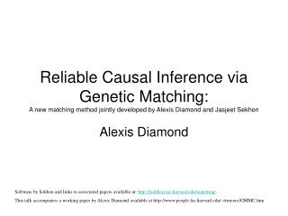 Reliable Causal Inference via Genetic Matching: A new matching method jointly developed by Alexis Diamond and Jasjeet Se
