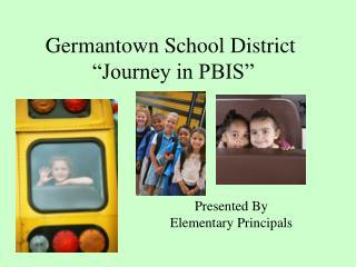 """Germantown School District  """"Journey in PBIS"""""""