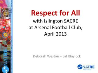 Respect for All with Islington SACRE  at Arsenal Football Club,  April 2013
