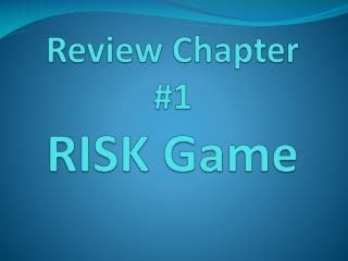 Review Chapter #1 RISK Game