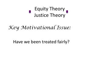 Equity  Theory Justice Theory