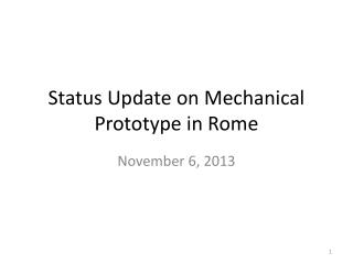 Status Update on  Mechanical Prototype  in Rome