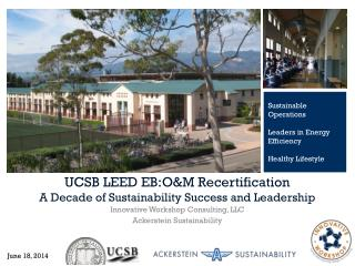 UCSB LEED EB :O&M Recertification A Decade of Sustainability Success and Leadership