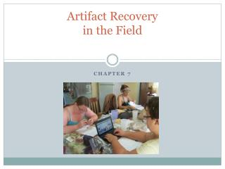 Artifact Recovery in the Field
