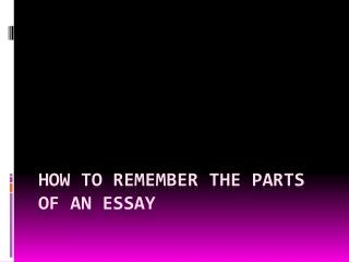 How to Remember  the  Parts of an essay