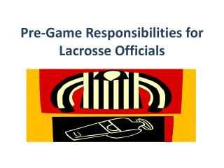 Pre-Game Responsibilities for Lacrosse Officials