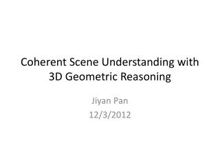 Coherent Scene Understanding with  3D Geometric Reasoning