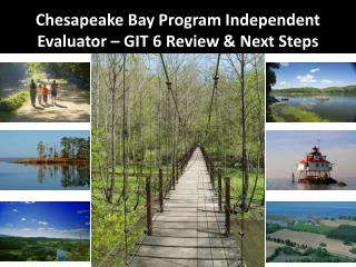 Chesapeake Bay Program Independent Evaluator – GIT 6 Review & Next Steps