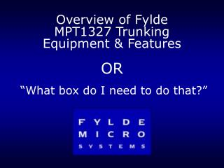 Overview of Fylde MPT1327 Trunking Equipment & Features OR