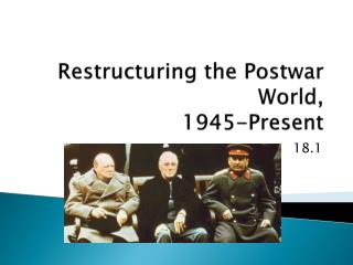 Restructuring  the Postwar  World, 1945-Present