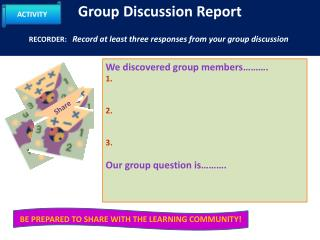 Group Discussion Report RECORDER :  Record  at least three responses from your group discussion .