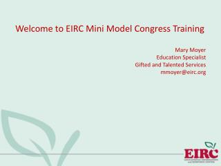 Welcome to EIRC Mini Model Congress Training Mary Moyer Education Specialist