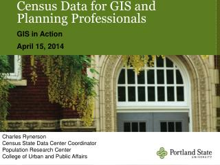 Census Data for GIS and Planning Professionals GIS in Action April 15, 2014