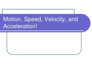 Motion, Speed, Velocity, and Acceleration!