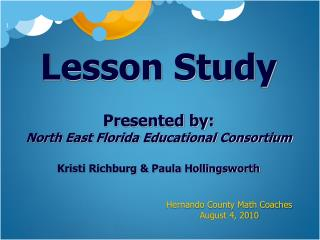 Lesson Study  Presented by: North East Florida Educational Consortium