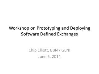 Workshop on Prototyping and Deploying Software Defined Exchanges