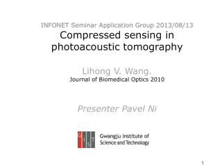 INFONET Seminar Application  Group 2013/08/13 Compressed sensing in  photoacoustic  tomography