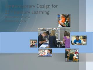 Contemporary Design for  21 st  Century Learning Board Work Session October 25, 2012