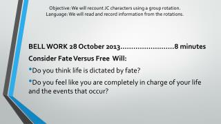 BELL WORK 28 October 2013…………………….8 minutes Consider Fate Versus Free  Will: