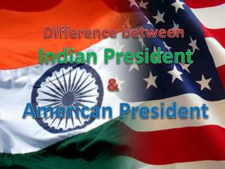 Difference between  Indian President & American President