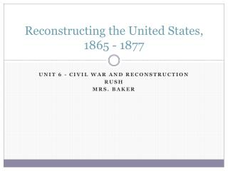 Reconstructing the United States, 1865 - 1877