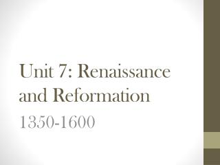 Unit 7: Renaissance and Reformation
