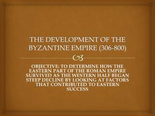 THE DEVELOPMENT OF THE BYZANTINE EMPIRE (306-800)