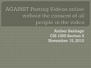 AGAINST Posting Videos online without the consent of all people in the video