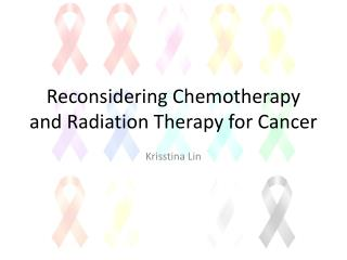 Reconsidering Chemotherapy and Radiation Therapy for Cancer