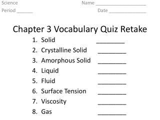Solid________ Crystalline Solid ________ Amorphous Solid ________ Liquid ________