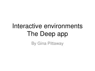 Interactive  environments The Deep app