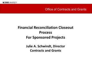 Financial Reconciliation Closeout Process For Sponsored Projects Julie A. Schwindt, Director
