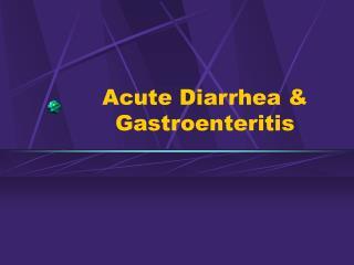 Acute Diarrhea & Gastroenteritis