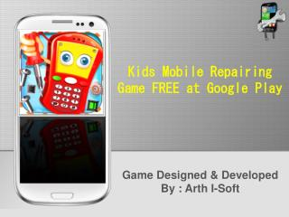 Kids Mobile Repairing Game FREE at Google Play
