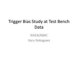 Trigger Bias Study at Test Bench Data
