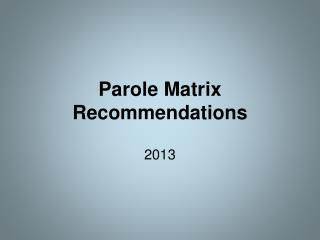 Parole Matrix Recommendations
