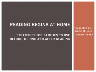 Reading Begins at Home	 Strategies for Families to Use Before, During and After Reading
