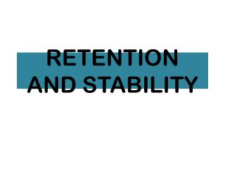 RETENTION AND STABILITY