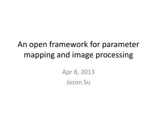 An open framework for parameter mapping and image processing