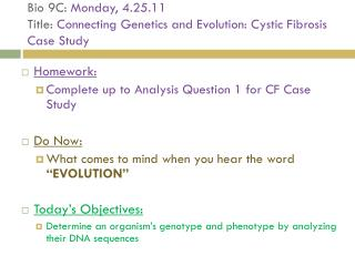 Bio 9C:  Monday, 4.25.11 Title:  Connecting Genetics and Evolution: Cystic Fibrosis Case Study