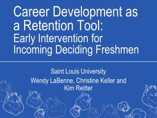 Career Development as a Retention Tool:  Early Intervention for Incoming Deciding Freshmen
