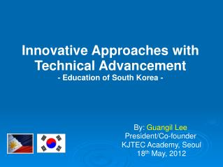 Innovative Approaches with Technical  Advancement - Education of South  Korea -