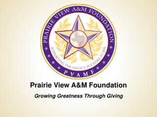 Prairie View A&M Foundation Growing Greatness Through Giving