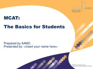 Prepared by AAMC Presented by: <insert your name here>