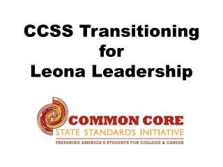 CCSS Transitioning for  Leona Leadership
