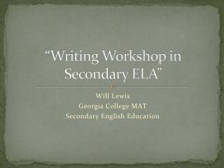 """Writing Workshop in Secondary ELA"""