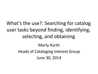 Marty  Kurth Heads of Cataloging Interest Group June 30, 2014