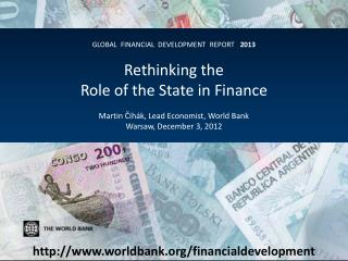 Glo bal  Financial  Development  Report    2013 Rethinking the Role of the State in Finance