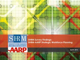 SHRM Survey Findings:  SHRM-AARP Strategic Workforce Planning